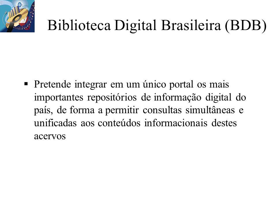 Biblioteca Digital Brasileira (BDB) Pretende integrar em um único portal os mais importantes repositórios de informação digital do país, de forma a pe