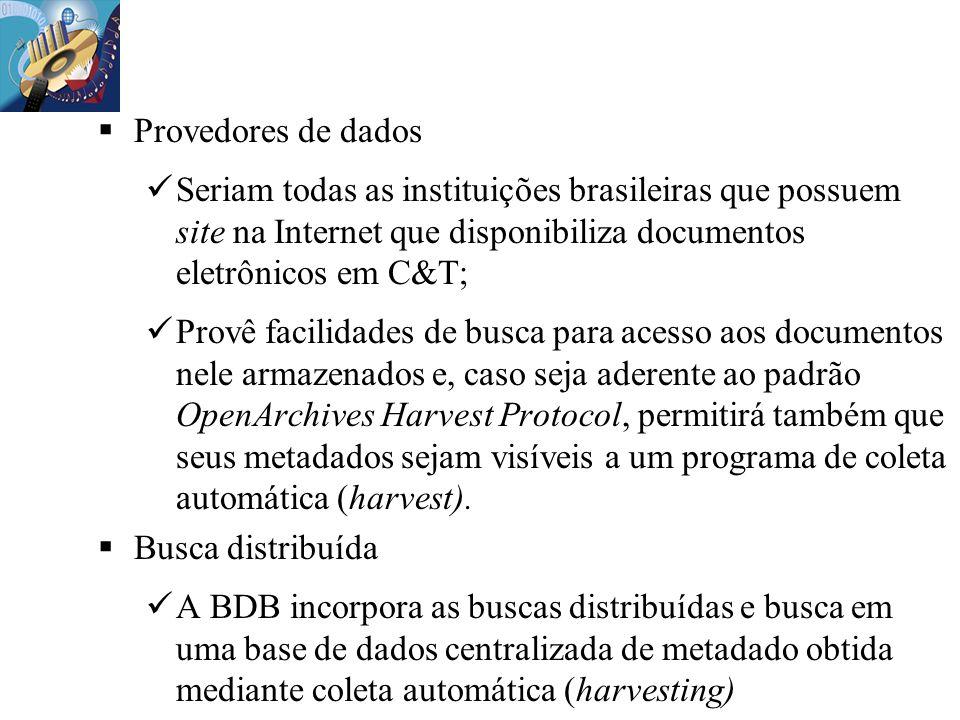 Provedores de dados Seriam todas as instituições brasileiras que possuem site na Internet que disponibiliza documentos eletrônicos em C&T; Provê facil