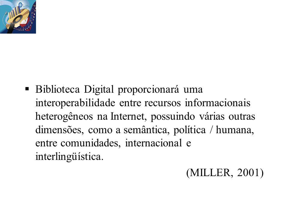 Biblioteca Digital proporcionará uma interoperabilidade entre recursos informacionais heterogêneos na Internet, possuindo várias outras dimensões, com