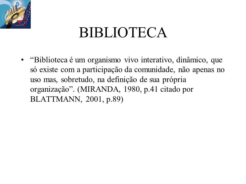 BIBLIOTECA Biblioteca é um organismo vivo interativo, dinâmico, que só existe com a participação da comunidade, não apenas no uso mas, sobretudo, na d