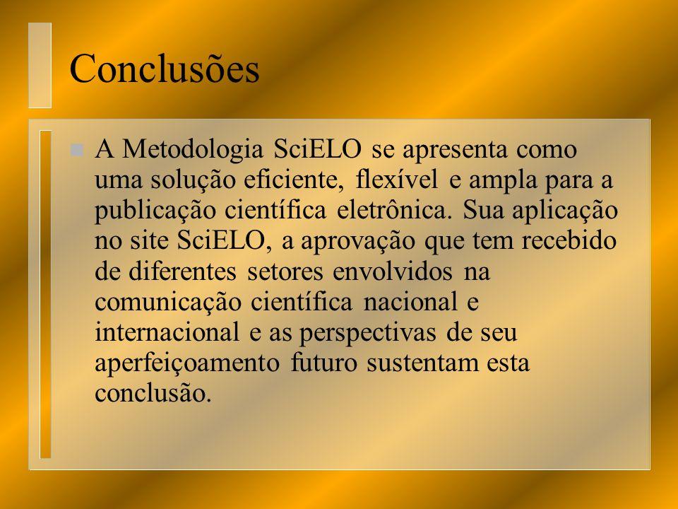 Conclusões n A Metodologia SciELO se apresenta como uma solução eficiente, flexível e ampla para a publicação científica eletrônica. Sua aplicação no