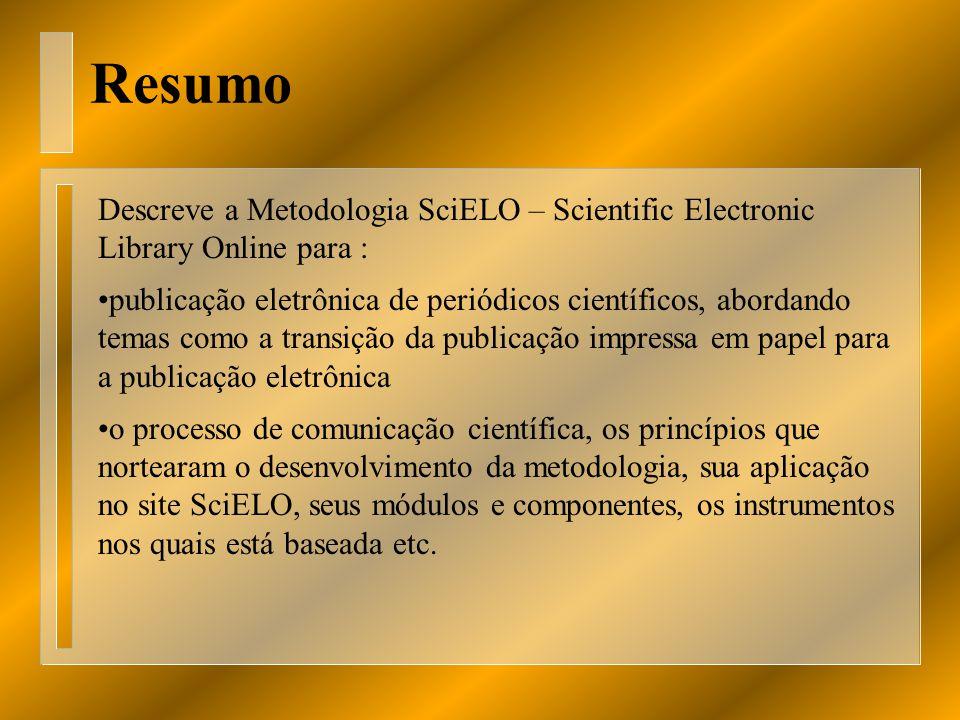 Resumo Descreve a Metodologia SciELO – Scientific Electronic Library Online para : publicação eletrônica de periódicos científicos, abordando temas co