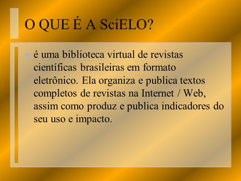O QUE É A SciELO? n é uma biblioteca virtual de revistas científicas brasileiras em formato eletrônico. Ela organiza e publica textos completos de rev
