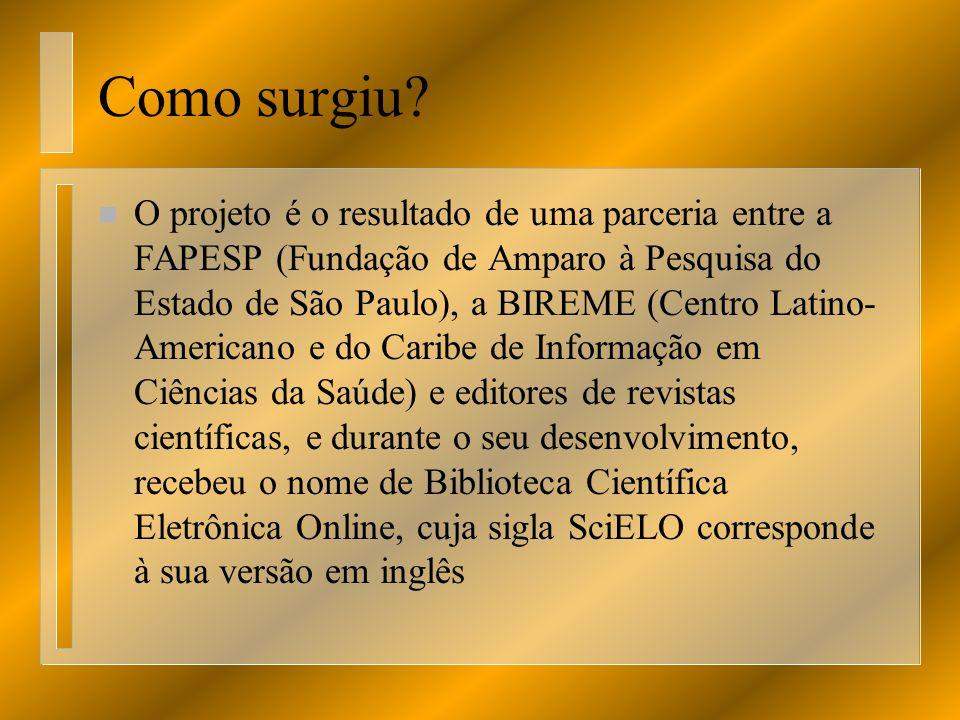 Como surgiu? n O projeto é o resultado de uma parceria entre a FAPESP (Fundação de Amparo à Pesquisa do Estado de São Paulo), a BIREME (Centro Latino-