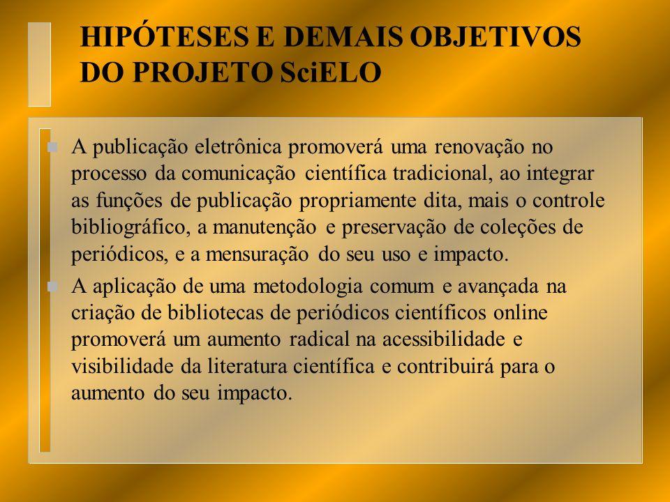 HIPÓTESES E DEMAIS OBJETIVOS DO PROJETO SciELO n A publicação eletrônica promoverá uma renovação no processo da comunicação científica tradicional, ao
