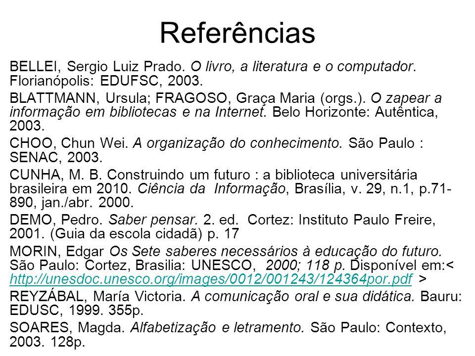 Referências BELLEI, Sergio Luiz Prado. O livro, a literatura e o computador. Florianópolis: EDUFSC, 2003. BLATTMANN, Ursula; FRAGOSO, Graça Maria (org