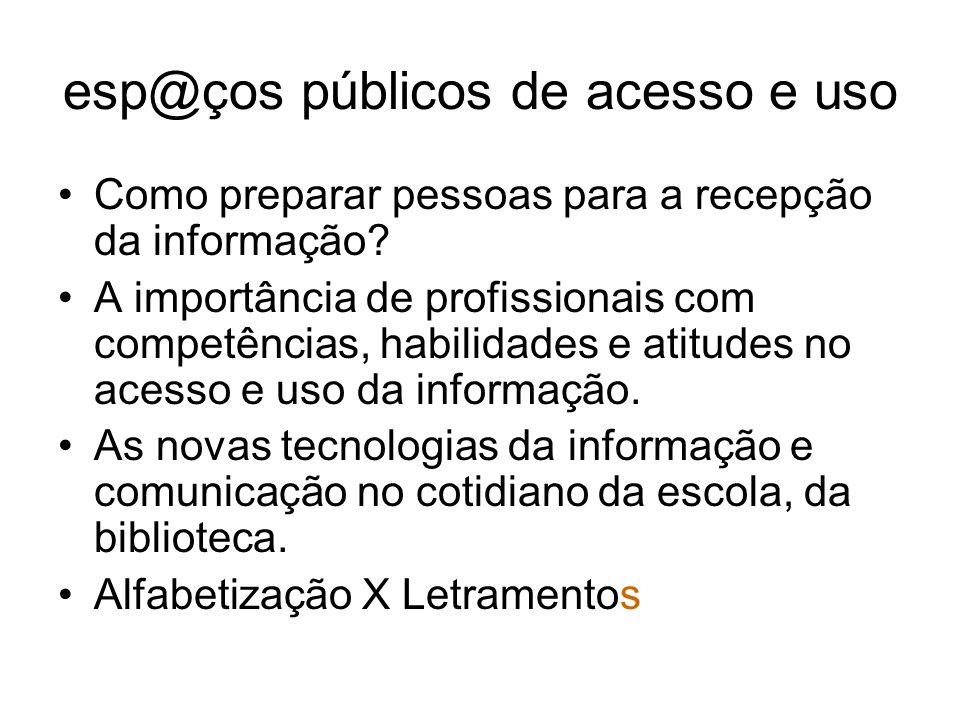 esp@ços públicos de acesso e uso Como preparar pessoas para a recepção da informação? A importância de profissionais com competências, habilidades e a