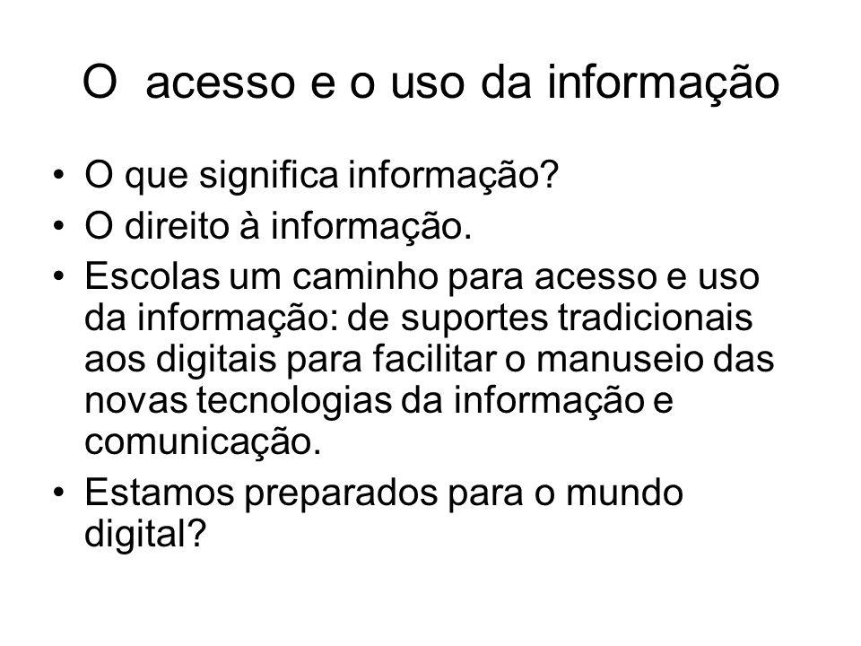 O acesso e o uso da informação O que significa informação? O direito à informação. Escolas um caminho para acesso e uso da informação: de suportes tra