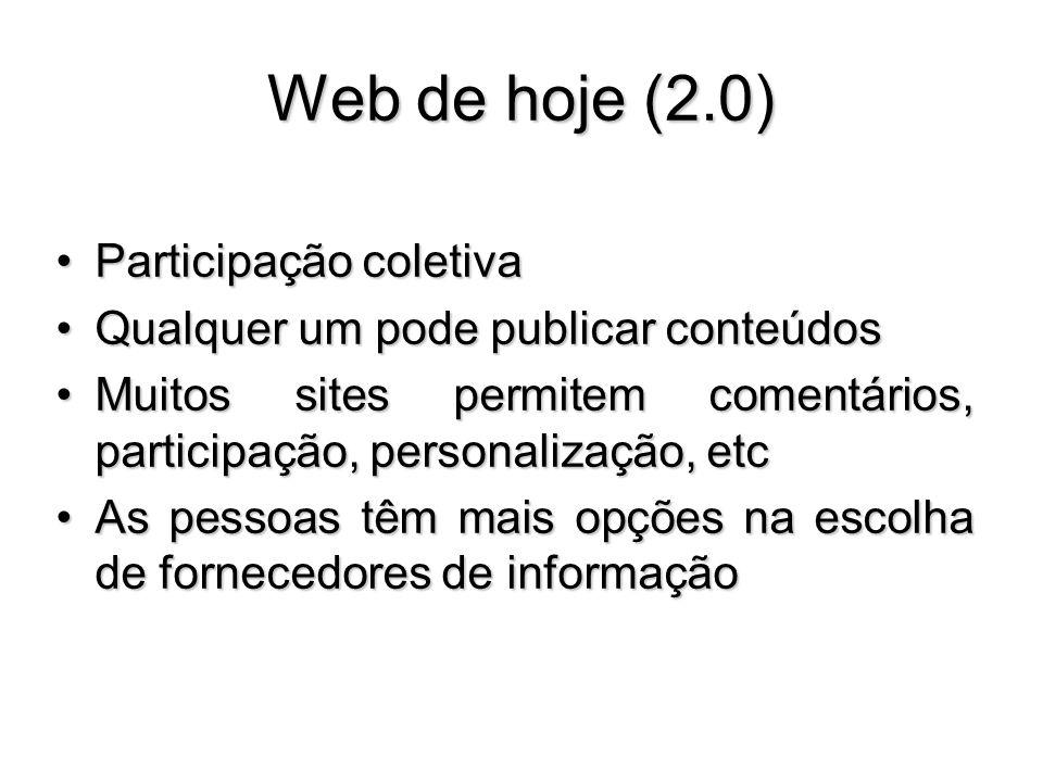 Web de hoje (2.0) Participação coletivaParticipação coletiva Qualquer um pode publicar conteúdosQualquer um pode publicar conteúdos Muitos sites permi