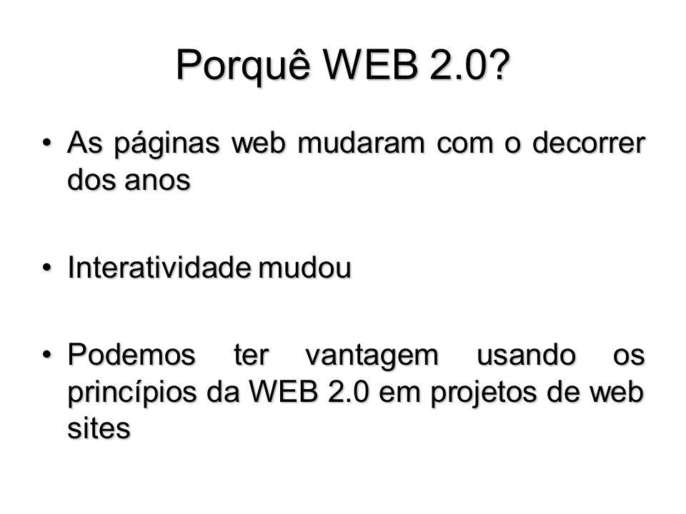 Porquê WEB 2.0? As páginas web mudaram com o decorrer dos anosAs páginas web mudaram com o decorrer dos anos Interatividade mudouInteratividade mudou