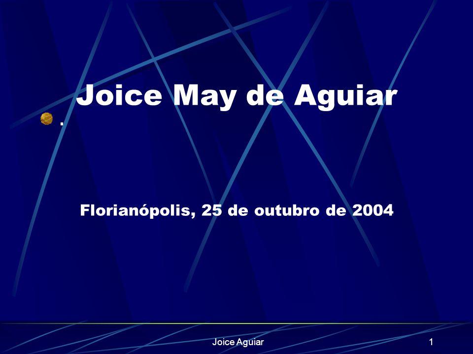 Joice Aguiar1 Joice May de Aguiar Florianópolis, 25 de outubro de 2004.
