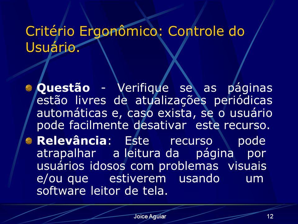 Joice Aguiar12 Critério Ergonômico: Controle do Usuário. Questão - Verifique se as páginas estão livres de atualizações periódicas automáticas e, caso
