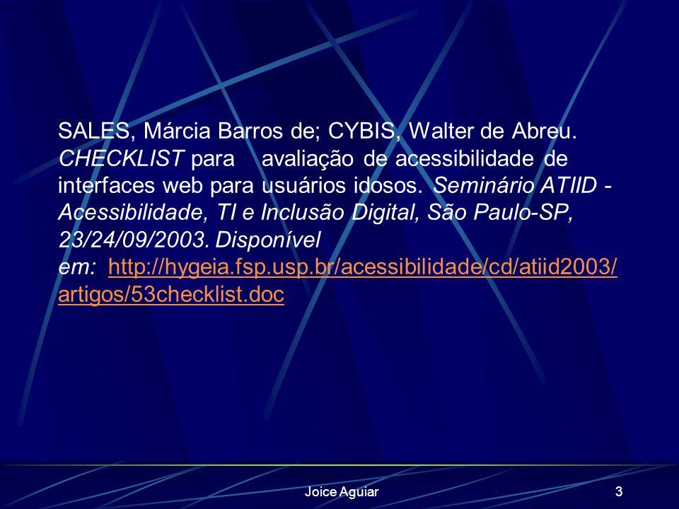 Joice Aguiar3 SALES, Márcia Barros de; CYBIS, Walter de Abreu. CHECKLIST para avaliação de acessibilidade de interfaces web para usuários idosos. Semi