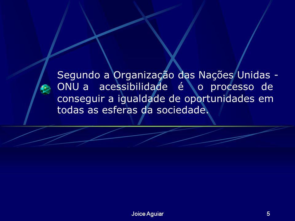 Joice Aguiar5 Segundo a Organização das Nações Unidas - ONU a acessibilidade é o processo de conseguir a igualdade de oportunidades em todas as esferas da sociedade.