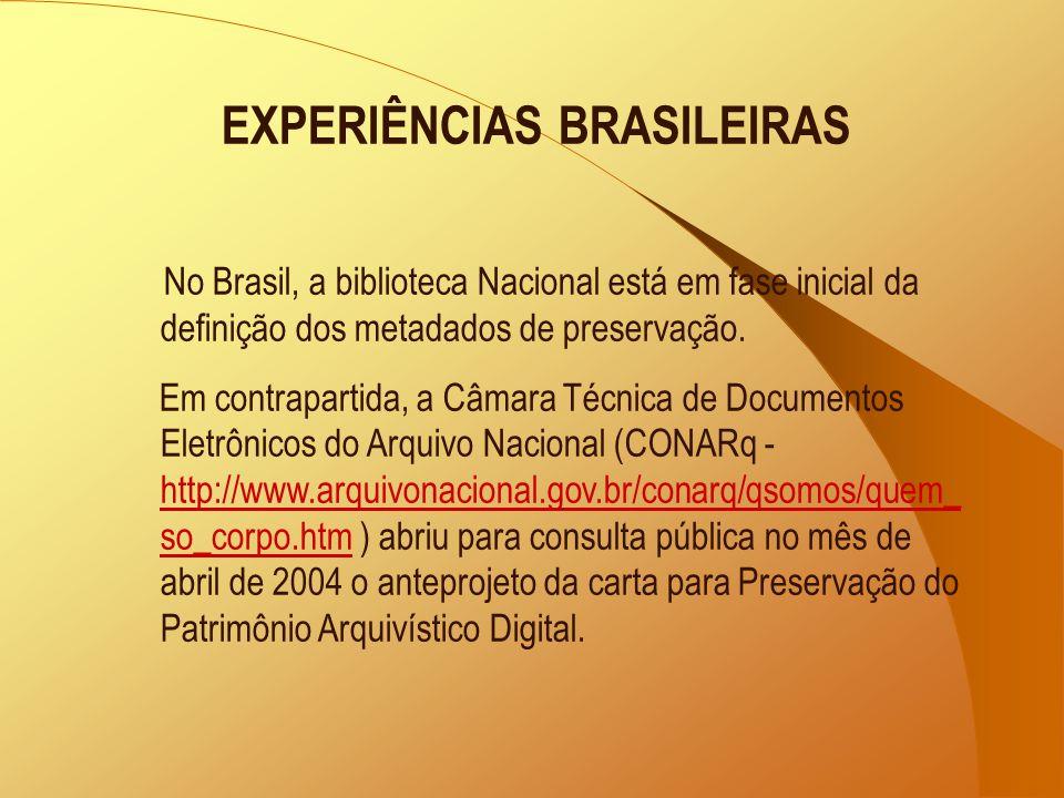 EXPERIÊNCIAS BRASILEIRAS No Brasil, a biblioteca Nacional está em fase inicial da definição dos metadados de preservação. Em contrapartida, a Câmara T