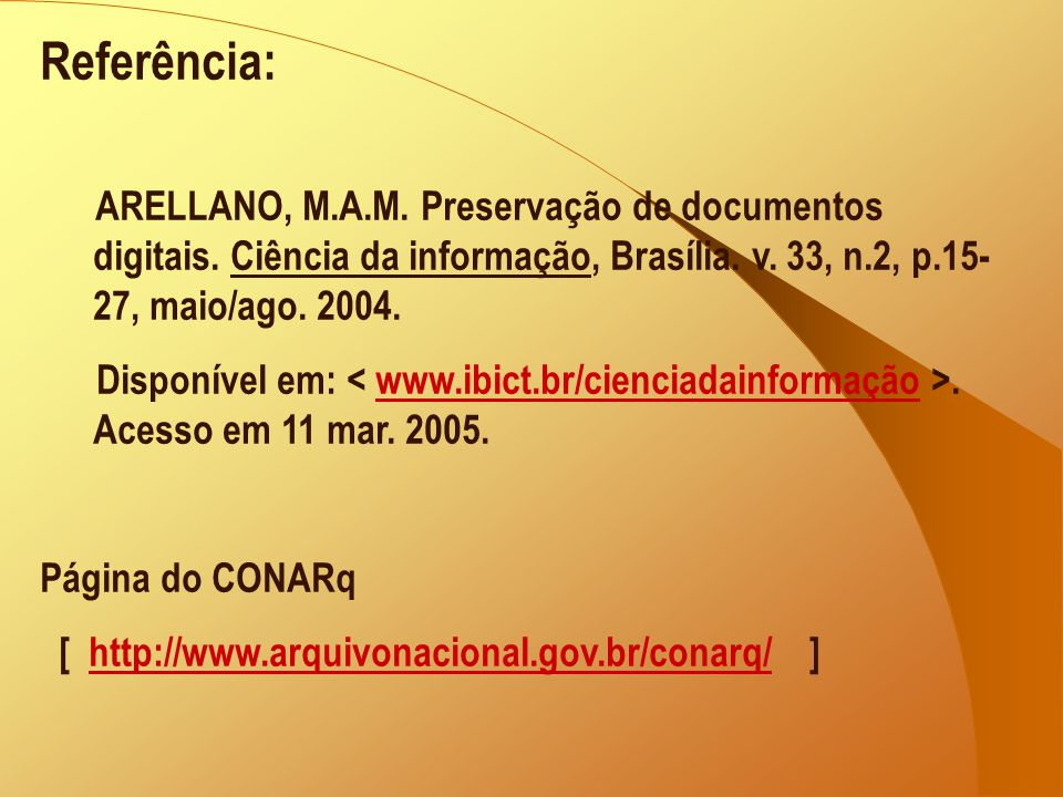 Referência: ARELLANO, M.A.M. Preservação de documentos digitais. Ciência da informação, Brasília. v. 33, n.2, p.15- 27, maio/ago. 2004. Disponível em: