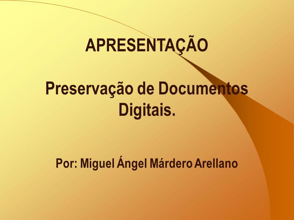 APRESENTAÇÃO Preservação de Documentos Digitais. Por: Miguel Ángel Márdero Arellano