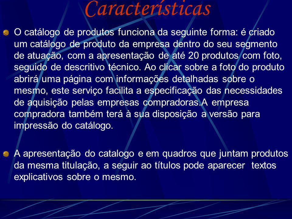 Características O catálogo de produtos funciona da seguinte forma: é criado um catálogo de produto da empresa dentro do seu segmento de atuação, com a