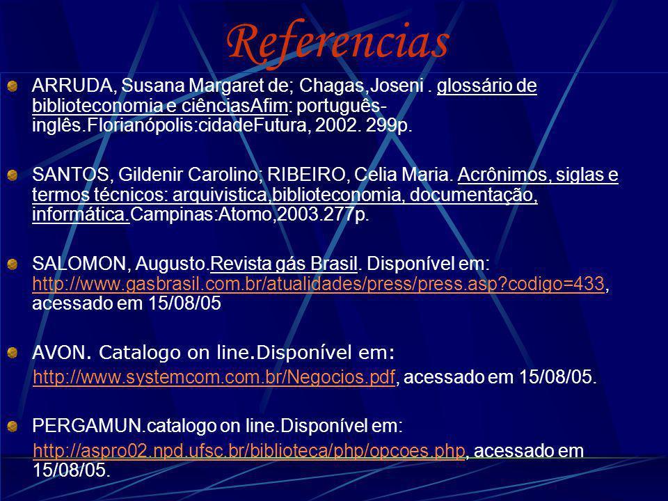 Referencias ARRUDA, Susana Margaret de; Chagas,Joseni. glossário de biblioteconomia e ciênciasAfim: português- inglês.Florianópolis:cidadeFutura, 2002
