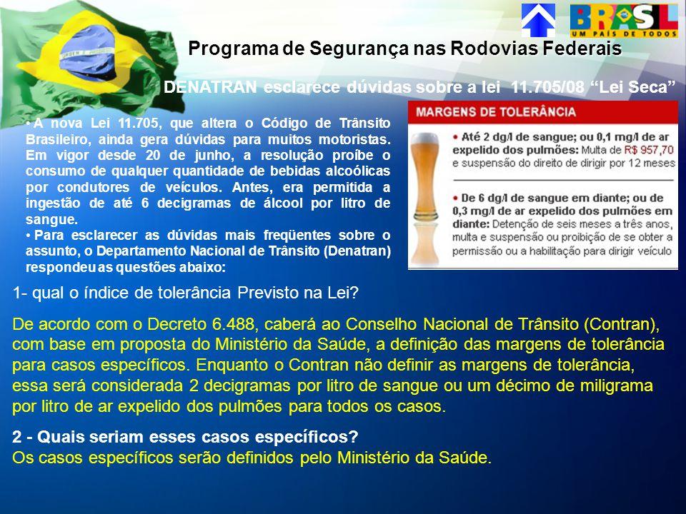 DENATRAN esclarece dúvidas sobre a lei 11.705/08 Lei Seca A nova Lei 11.705, que altera o Código de Trânsito Brasileiro, ainda gera dúvidas para muito