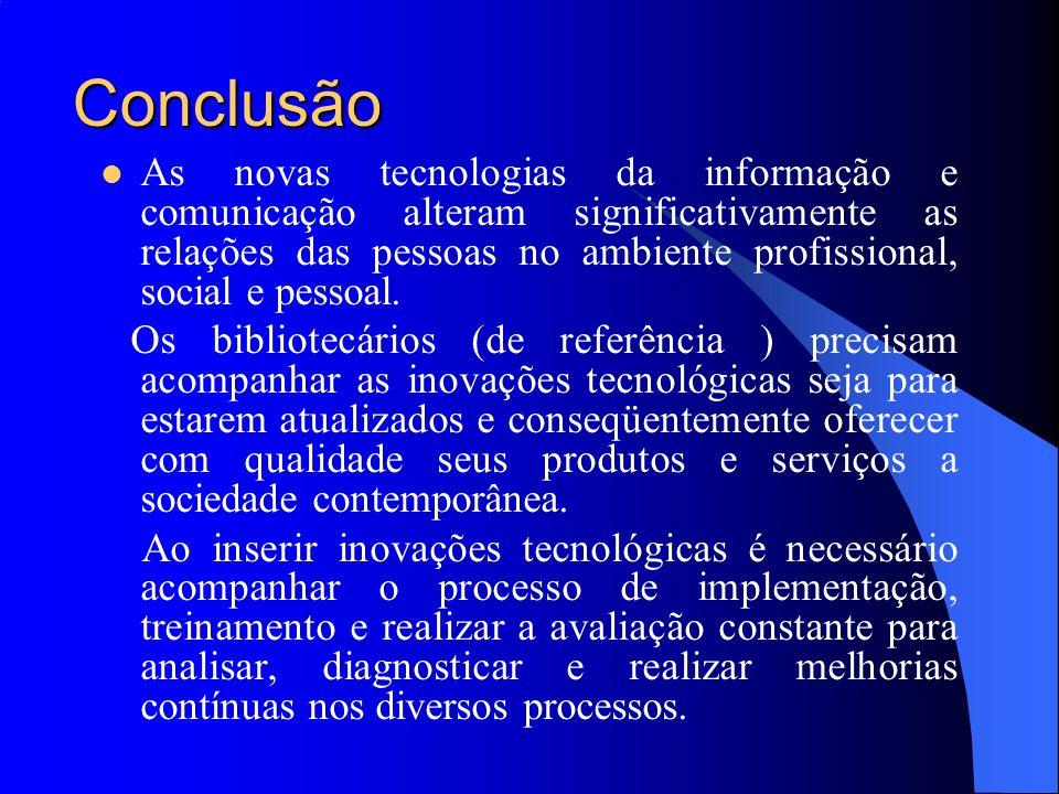 Conclusão As novas tecnologias da informação e comunicação alteram significativamente as relações das pessoas no ambiente profissional, social e pesso