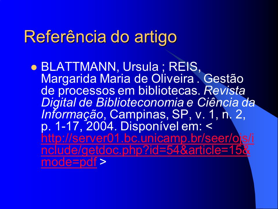 Referência do artigo BLATTMANN, Ursula ; REIS, Margarida Maria de Oliveira. Gestão de processos em bibliotecas. Revista Digital de Biblioteconomia e C