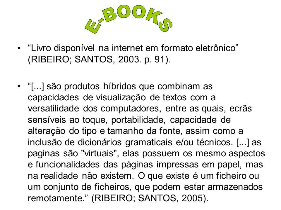 Livro disponível na internet em formato eletrônico (RIBEIRO; SANTOS, 2003. p. 91). [...] são produtos híbridos que combinam as capacidades de visualiz