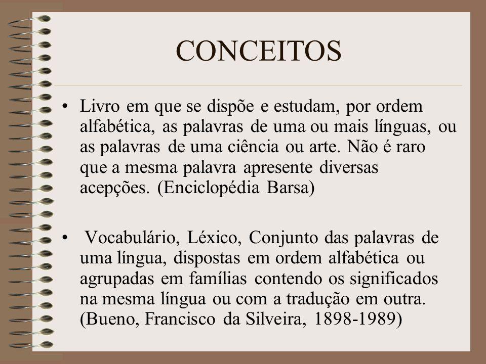 CONCEITOS Livro em que se dispõe e estudam, por ordem alfabética, as palavras de uma ou mais línguas, ou as palavras de uma ciência ou arte.