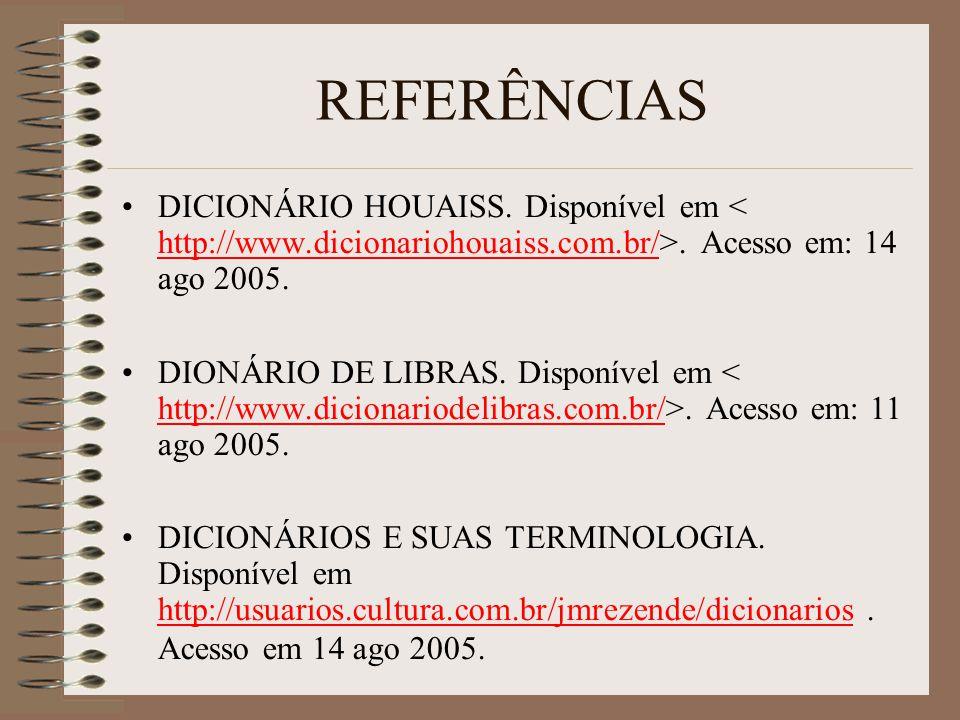 REFERÊNCIAS DICIONÁRIO HOUAISS.Disponível em. Acesso em: 14 ago 2005.