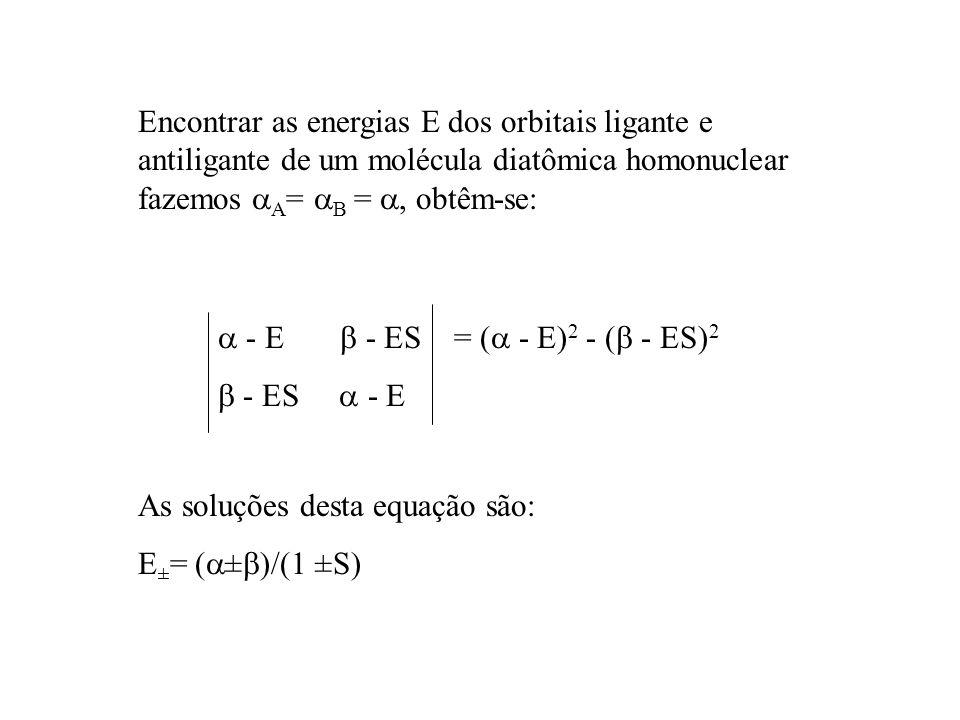 - E - ES = ( - E) 2 - ( - ES) 2 - ES - E Encontrar as energias E dos orbitais ligante e antiligante de um molécula diatômica homonuclear fazemos A = B