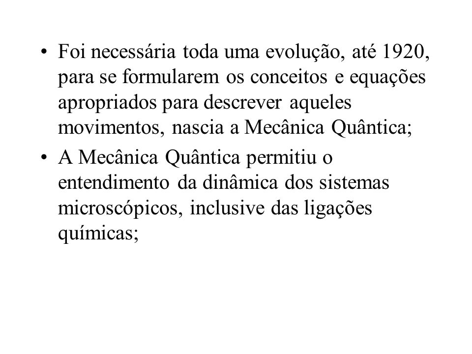 Foi necessária toda uma evolução, até 1920, para se formularem os conceitos e equações apropriados para descrever aqueles movimentos, nascia a Mecânic