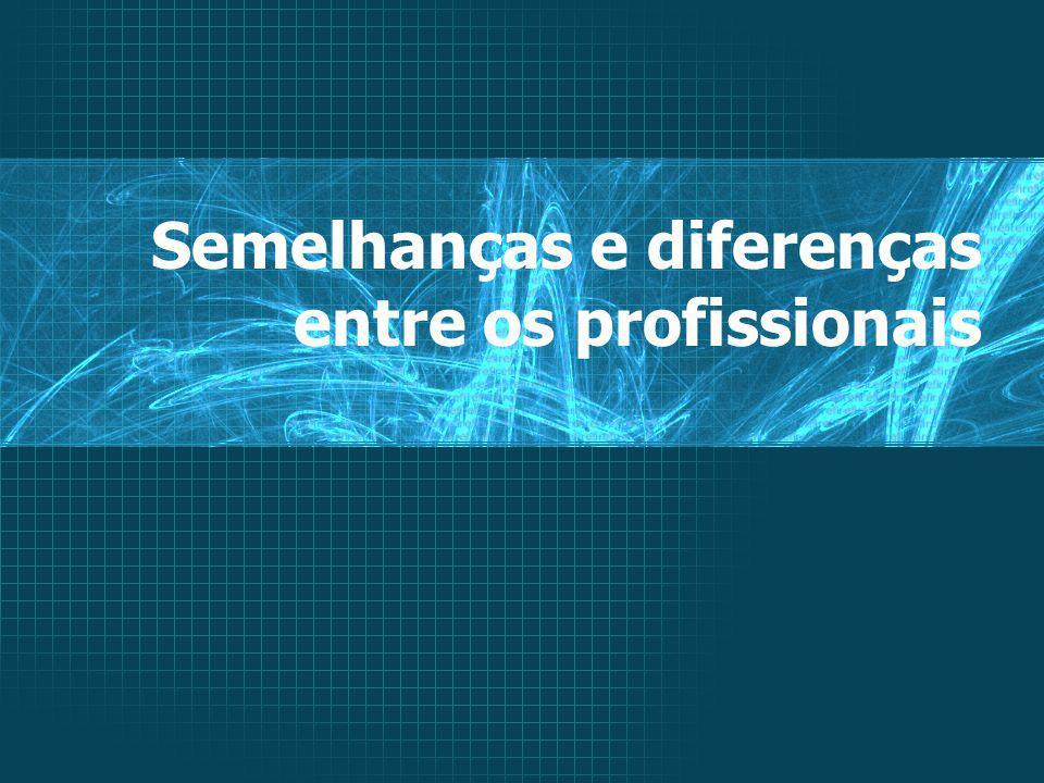 Semelhanças e diferenças entre os profissionais