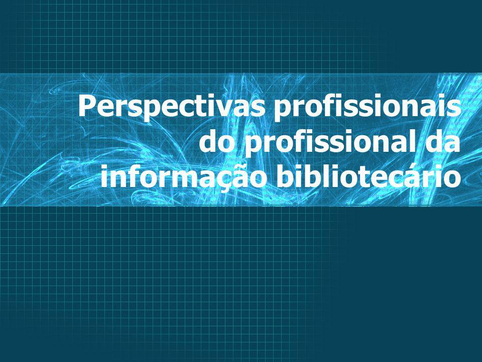 Perspectivas profissionais do profissional da informação bibliotecário