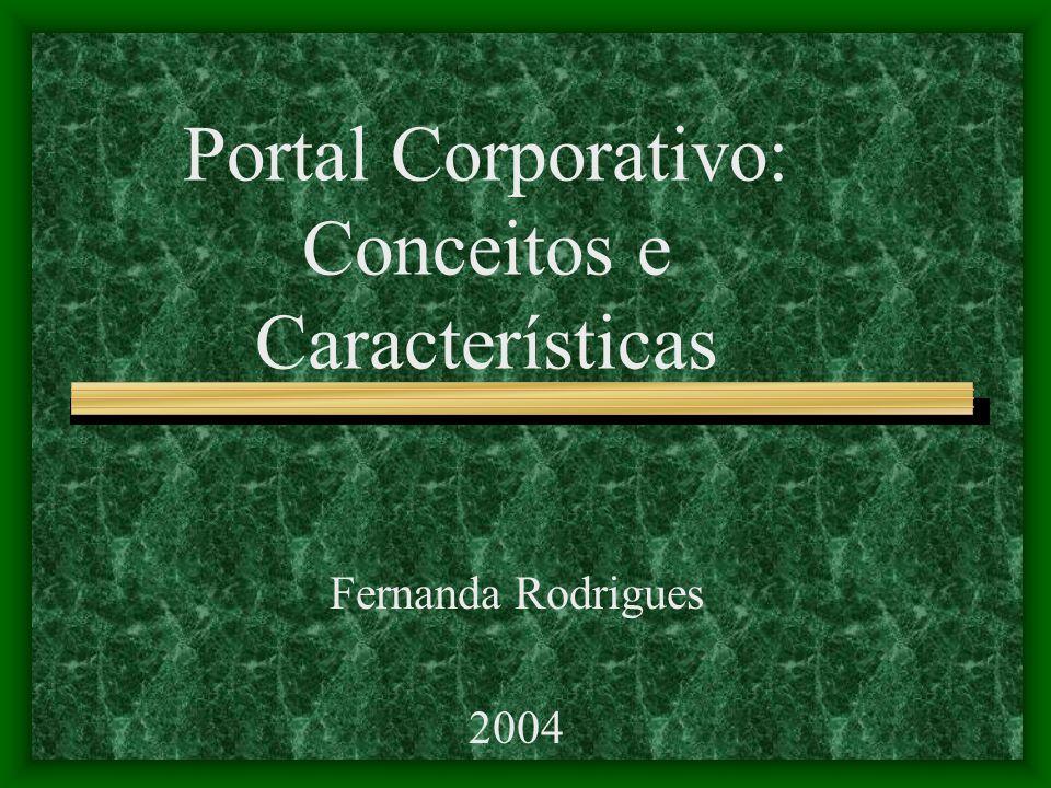 Portal Corporativo: Conceitos e Características Fernanda Rodrigues 2004