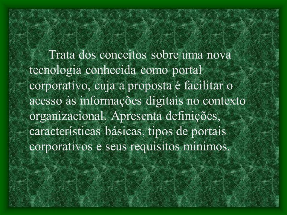Trata dos conceitos sobre uma nova tecnologia conhecida como portal corporativo, cuja a proposta é facilitar o acesso às informações digitais no conte