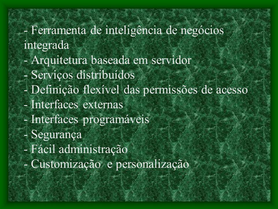 - Ferramenta de inteligência de negócios integrada - Arquitetura baseada em servidor - Serviços distribuídos - Definição flexível das permissões de ac