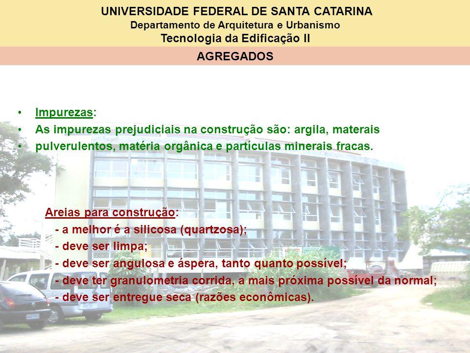 UNIVERSIDADE FEDERAL DE SANTA CATARINA Departamento de Arquitetura e Urbanismo Tecnologia da Edificação II AGREGADOS Impurezas: As impurezas prejudici