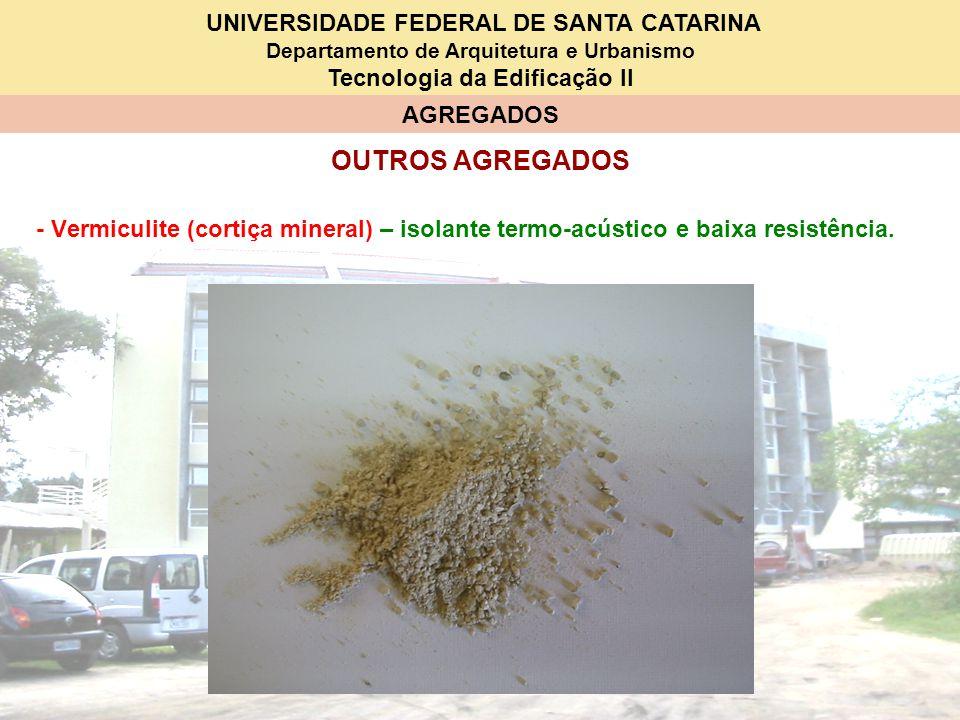 UNIVERSIDADE FEDERAL DE SANTA CATARINA Departamento de Arquitetura e Urbanismo Tecnologia da Edificação II AGREGADOS OUTROS AGREGADOS - Vermiculite (c