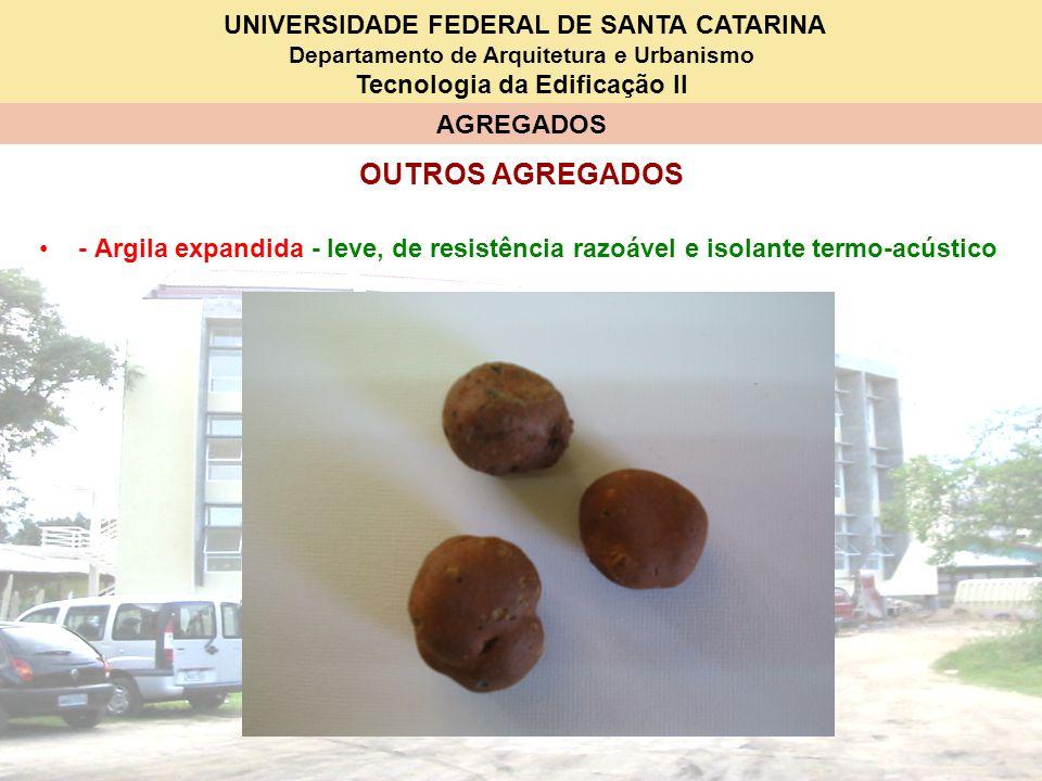 UNIVERSIDADE FEDERAL DE SANTA CATARINA Departamento de Arquitetura e Urbanismo Tecnologia da Edificação II AGREGADOS OUTROS AGREGADOS - Argila expandi