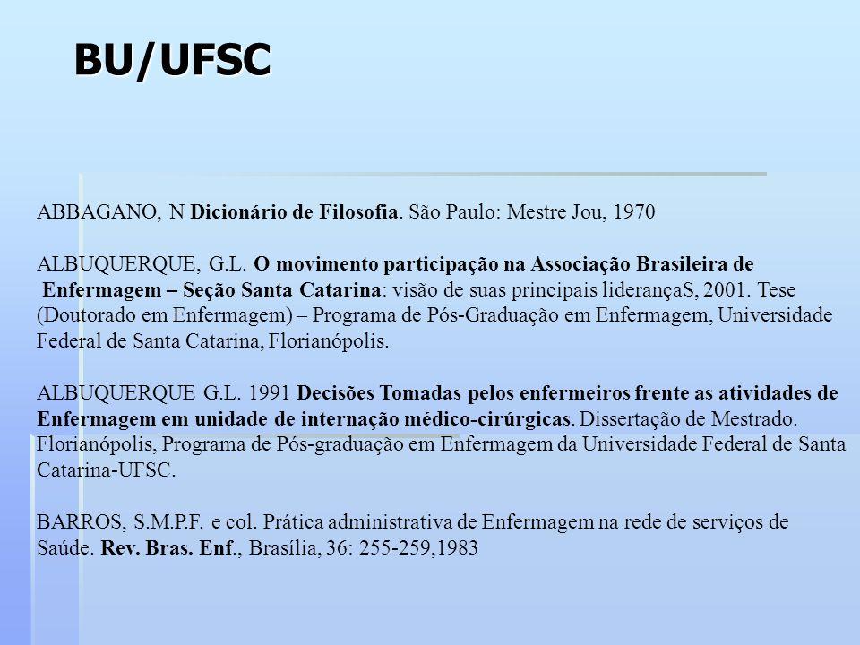 BU/UFSC ABBAGANO, N Dicionário de Filosofia.São Paulo: Mestre Jou, 1970 ALBUQUERQUE, G.L.