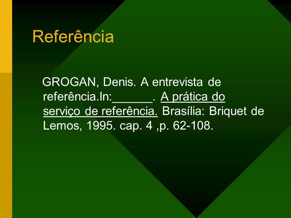 Referência GROGAN, Denis. A entrevista de referência.In:______. A prática do serviço de referência. Brasília: Briquet de Lemos, 1995. cap. 4,p. 62-108