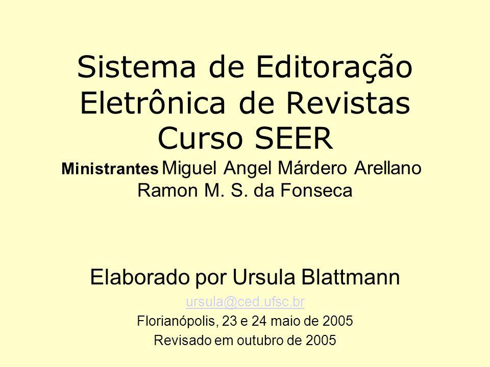 Sistema de Editoração Eletrônica de Revistas Curso SEER Ministrantes Miguel Angel Márdero Arellano Ramon M. S. da Fonseca Elaborado por Ursula Blattma