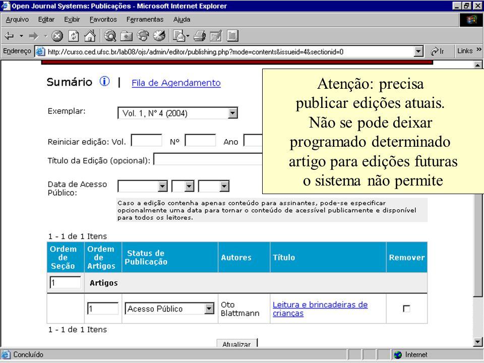 Atenção: precisa publicar edições atuais. Não se pode deixar programado determinado artigo para edições futuras o sistema não permite