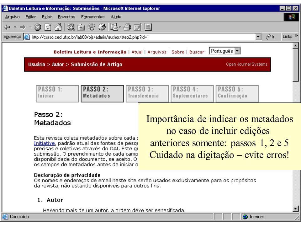 Importância de indicar os metadados no caso de incluir edições anteriores somente: passos 1, 2 e 5 Cuidado na digitação – evite erros!