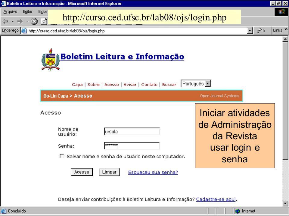 http://curso.ced.ufsc.br/lab08/ojs/login.php Iniciar atividades de Administração da Revista usar login e senha