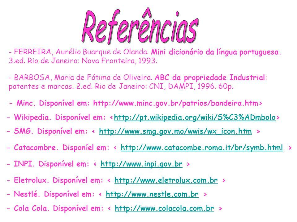 - FERREIRA, Aurélio Buarque de Olanda.Mini dicionário da língua portuguesa.