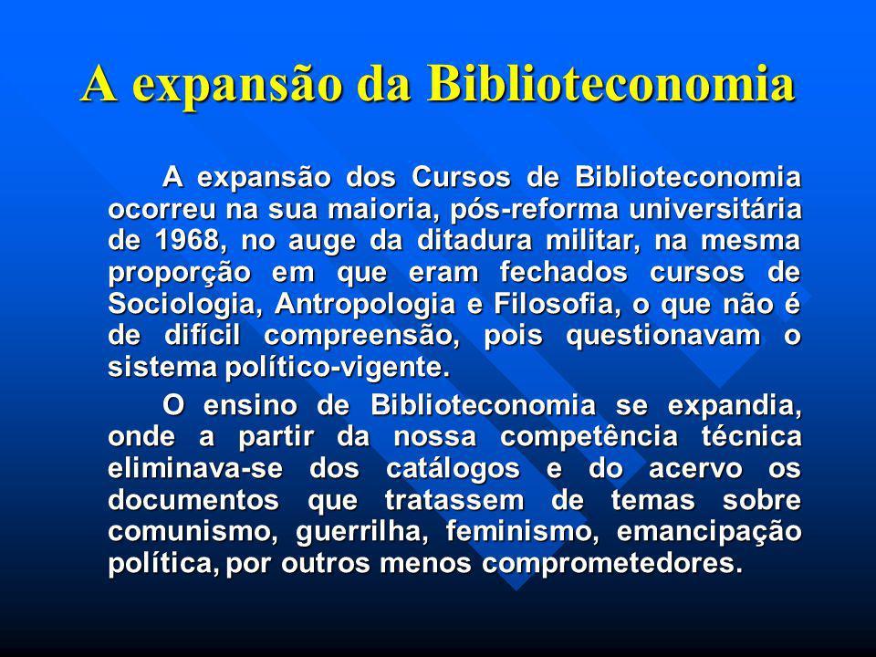 A expansão da Biblioteconomia A expansão dos Cursos de Biblioteconomia ocorreu na sua maioria, pós-reforma universitária de 1968, no auge da ditadura