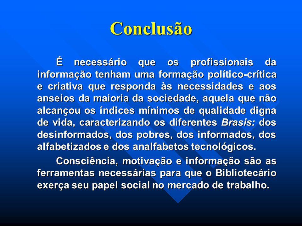 Conclusão É necessário que os profissionais da informação tenham uma formação político-crítica e criativa que responda às necessidades e aos anseios d