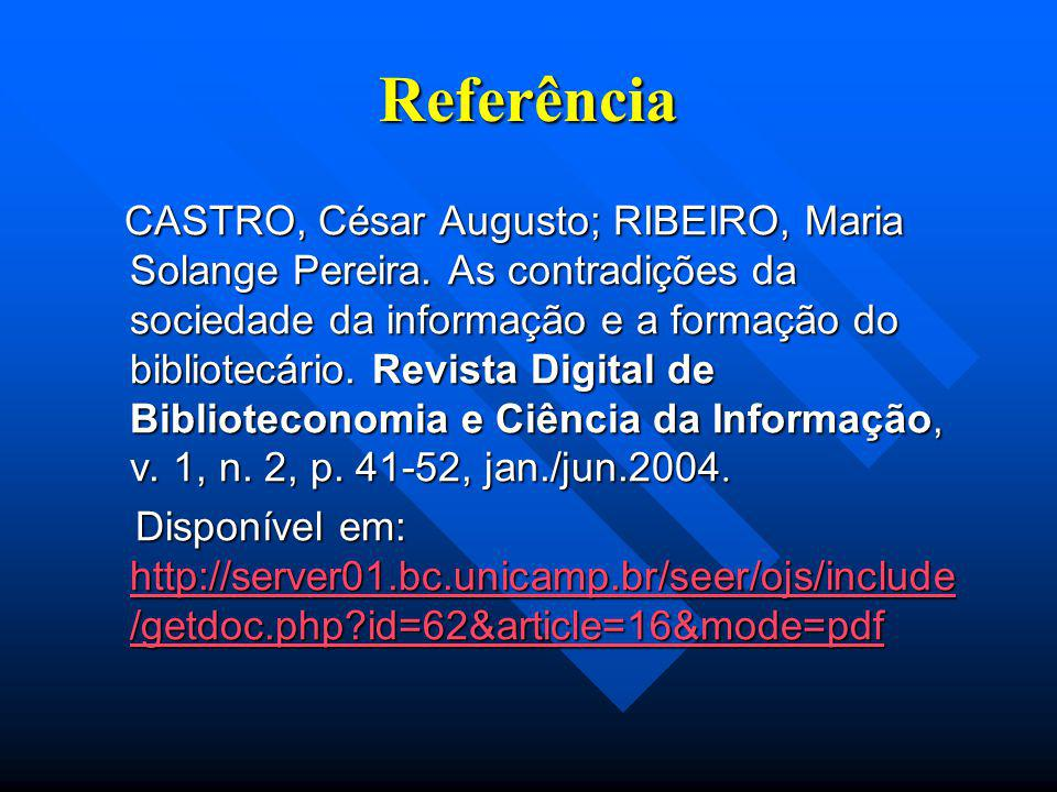 Referência CASTRO, César Augusto; RIBEIRO, Maria Solange Pereira. As contradições da sociedade da informação e a formação do bibliotecário. Revista Di