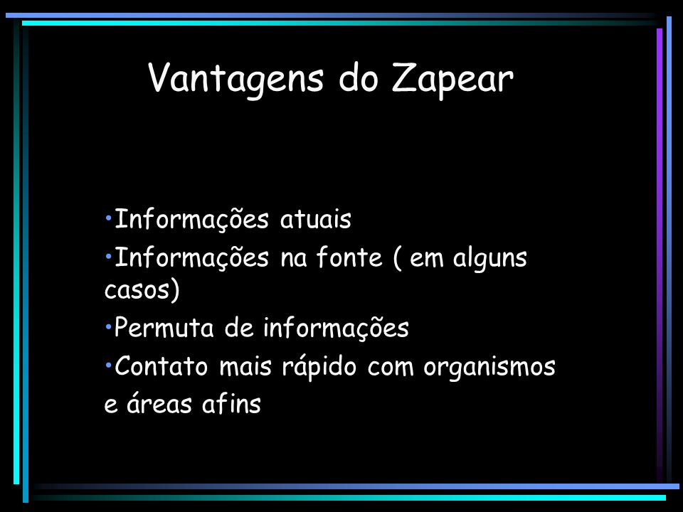 Vantagens do Zapear Informações atuais Informações na fonte ( em alguns casos) Permuta de informações Contato mais rápido com organismos e áreas afins